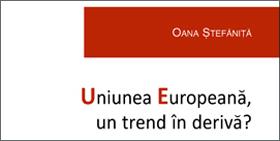 Dezbatere: Uniunea Europeană, un trend în derivă? Lansare volum. 3 aprilie 2017, ora 19