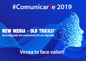 ComunicarTe 2019: New Media - Old Tricks? Reconfigurări ale comunicării în era digitală
